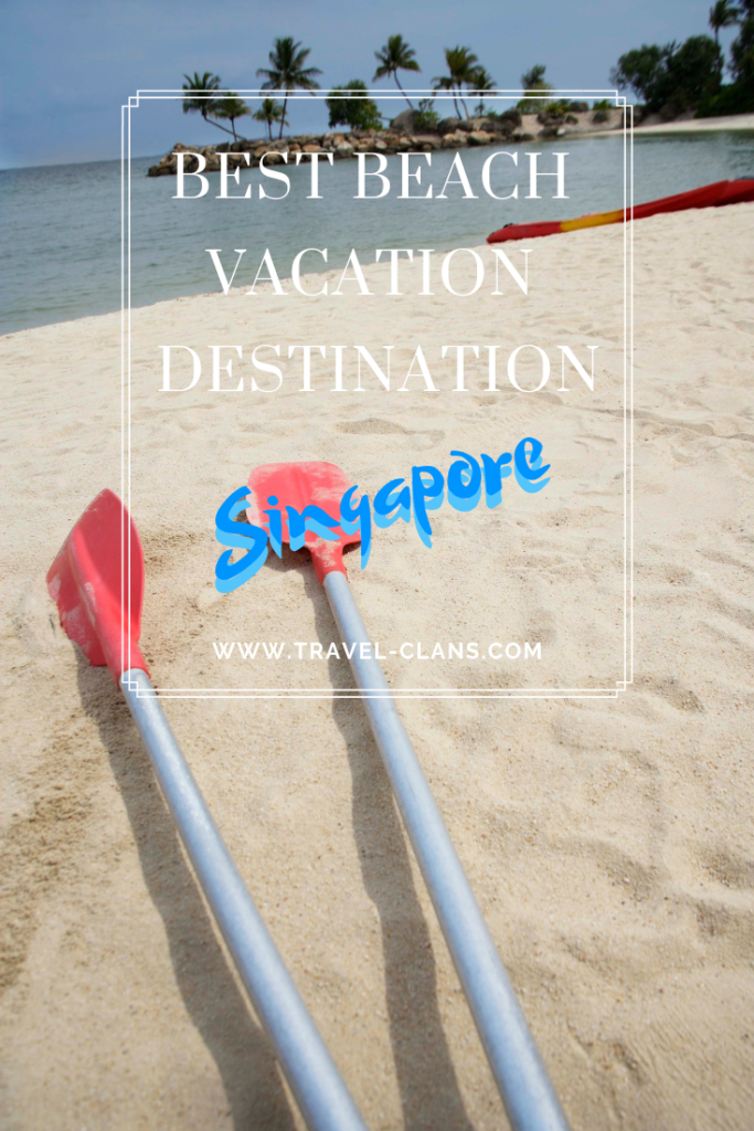 Why Singapore is one of the Best Beach Vacation Destinations for Families. #travelclans #singapore #thingstodo #foreversummer #beachbum  #wanderlust #bestbeaches #beachvacation